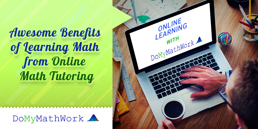 Awesome Benefits of Learning Math From Online Math Tutoring
