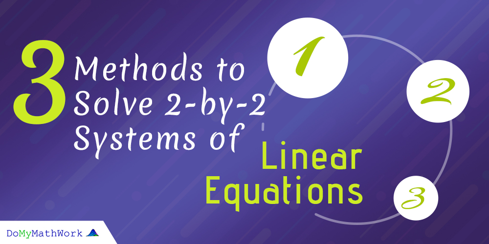 3 Methods to Solve 2-by-2 Systems of Linear Equations